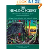 The Healing Forest: Medicinal and Toxic Plants of the Northwest Amazonia (Historical, Ethno-& Economic Botany,...