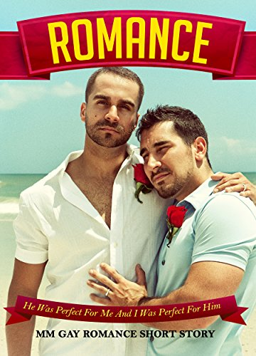 ROMANCE: He Was Perfect For Me And I Was Perfect For Him Gay Romance Short Story (Gay Romance, Gay Romance MM, MM , Gay, Romance , Gay Romance Paranormal)