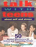 img - for Talk with Teens about Self and Stress: 50 Guided Discussions for School and Counseling Groups book / textbook / text book