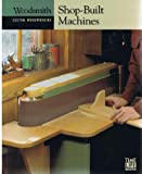 Shop-Built Machines (Woodsmith Custom Woodworking)