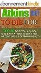 Atkins: Atkins Diet To Die For: Atkin...