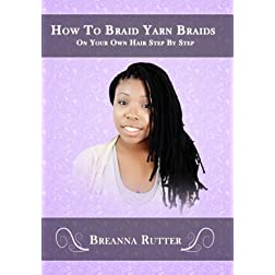 How To Braid Yarn Braids On Your Own Hair Step By Step