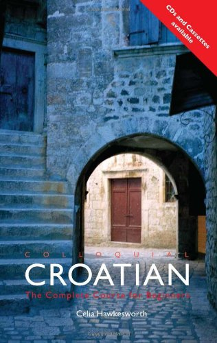 Colloquial Croatian: The Complete Course for Beginners (Colloquial Series)