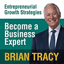 Become a Business Expert: Entrepreneural Growth Strategies Speech by Brian Tracy Narrated by Brian Tracy