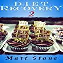 Diet Recovery 2: Restoring Mind and Metabolism from Dieting, Weight Loss, Exercise, and Healthy Food (       UNABRIDGED) by Matt Stone Narrated by Matt Stone