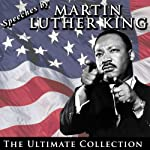 Speeches by Martin Luther King Jr.: The Ultimate Collection | Martin Luther King