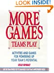 More Games Teams Play: Activities and...