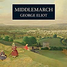 Middlemarch | Livre audio Auteur(s) : George Eliot Narrateur(s) : Maureen O'Brien