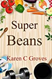 Super Beans: More Than Toot - Benefits of Including Organic Super Beans in Your Diet (Superfoods Series Book 4)