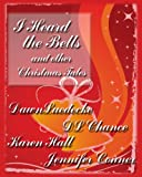I Heard the Bells-an Anthology of Holiday Stories