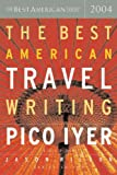 The Best American Travel Writing 2004 (The Best American Series) (0618341269) by Pico Iyer