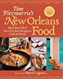 Tom Fitzmorris's New Orleans Food (Revised Edition): More Than 250 of the City's Best Recipes to Cook at Home