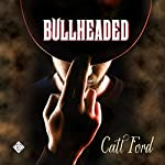 Bullheaded | Catt Ford