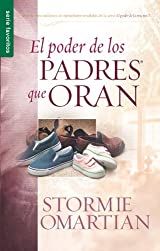 El Poder de los Padres Que Oran  Autor Stormie Omartian, Edición en español