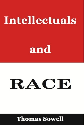 Thomas Sowell - Intellectuals and Race