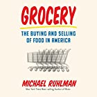 Grocery: The Buying and Selling of Food in America Hörbuch von Michael Ruhlman Gesprochen von: Jonathan Todd Ross