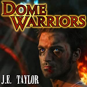 Dome Warriors | [J. E. Taylor]