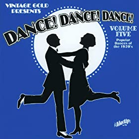 Dance! Dance! Dance! Vol. 5: Popular Dances of the 1920s