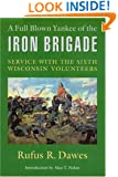 A Full Blown Yankee of the Iron Brigade: Service with the Sixth Wisconsin Volunteers