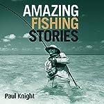 Amazing Fishing Stories | Paul Knight