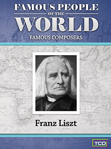 Famous People of the World - Famous Composers - Franz Liszt