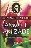 Amor e Amizade: Ensaios de Ralph Waldo Emerson (Portuguese Edition)