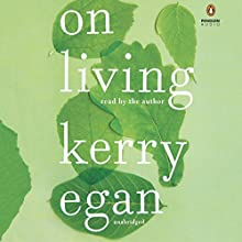 On Living Audiobook by Kerry Egan Narrated by Kerry Egan