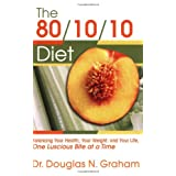 The 80/10/10 Diet: Balancing Your Health, Your Weight and Your Life - One Luscious Bite at A Timeby Douglas N. Graham