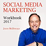 Social Media Marketing Workbook: 2017: How to Use Social Media for Business | Jason McDonald Ph.D.