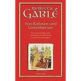 """Von Ratlosen und L�wenherzen: Eine kurzweilige, aber n�tzliche Geschichte des englischen Mittelaltersvon """"Rebecca Gabl�"""""""
