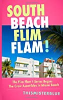 South Beach Flim Flam: The Flim Flam series begins as the crew assembles in Miami Beach (Volume 1)