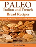 img - for Paleo Italian and French Bread Recipes Experience the Tempting Aroma of Freshly Baked Bread book / textbook / text book