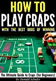 How to Play Craps with the Best Odds of Winning: The Ultimate Guide to Craps, Craps Rules, & Craps Odds (for Beginners)