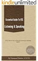 Essential Guide To FCE Listening & Speaking: Learn Tips On How To Pass The FCE Listening & Speaking Papers (English Edition)