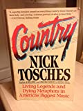 Country: Living Legends and Dying Metaphors in America's Biggest Music (0684183455) by Tosches, Nick