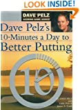 Dave Pelz's 10 Minutes a Day to Better Putting [ILLUSTRATED]