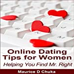 Online Dating Tips for Women: Helping You Find Mr. Right | Maurice D. Chuka