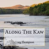 Along The Kaw: A Journey Down the Kansas River (0615719589) by Thompson, Craig