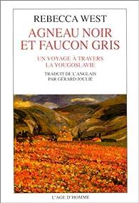 Agneau noir et faucon gris : un voyage � travers la Yougoslavie par Rebecca West