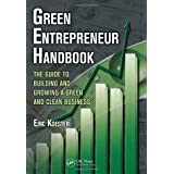 Green Entrepreneur Handbook: The Guide to Building and Growing a Green and Clean Business (What Every Engineer Should Know) ~ Eric Koester