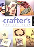img - for The Crafter's Project Book: 80+ Projects to Make and Decorate book / textbook / text book