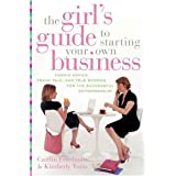 The Girl's Guide to Starting Your Own Business: Candid Advice, Frank Talk, and True Stories for the Successful Entrepreneurby Caitlin Friedman