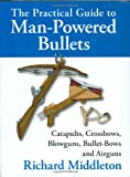 Practical Guide to Man-Powered Bullets (0811701565) by Middleton, Richard