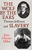 The Wolf by the Ears: Thomas Jefferson and Slavery (0813913659) by John Chester Miller