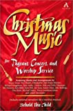 Christmas Music: For Pageant, Concert, and Worship Service (0834195720) by Tom Fettke