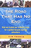img - for The Road That Has No End: How We Traded Our Ordinary Lives For a Global Bicycle Touring Adventure by Tim Travis (2004-10-25) book / textbook / text book