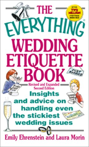 The Everything Wedding Etiquette Book: Insights and Advice on Handling Even the Stickiest Wedding Issues, Ehrenstein, Emily