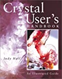 Crystal User's Handbook: An Illustrated Guide (1402700288) by Hall, Judy