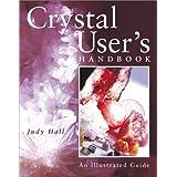 """Crystal User's Handbook: An Illustrated Guidevon """"Judy Hall"""""""