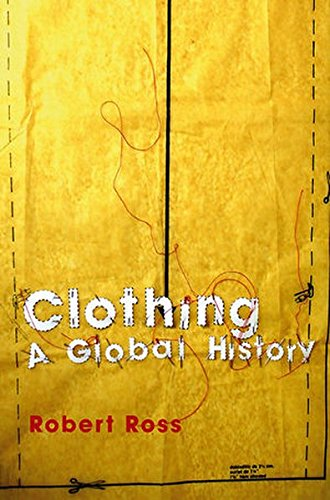 Clothing: A Global History: Or, the Imperialists' New Clothes (Themes in History)